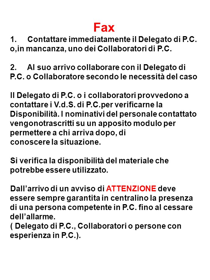 Fax 1. Contattare immediatamente il Delegato di P.C. o,in mancanza, uno dei Collaboratori di P.C. 2. Al suo arrivo collaborare con il Delegato di P.C.