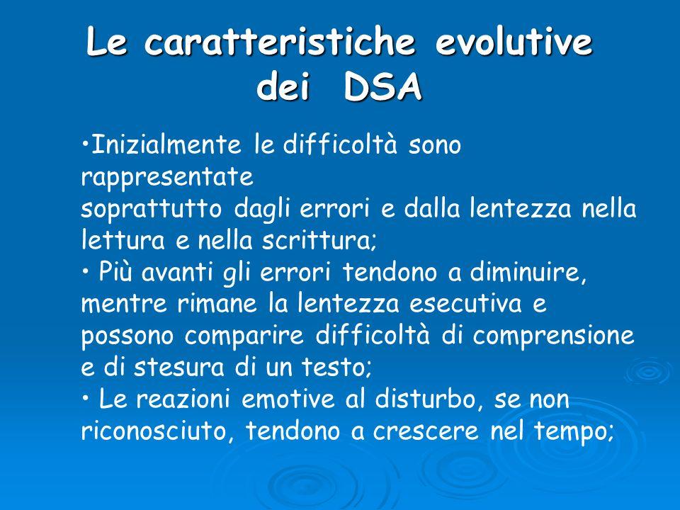 Le caratteristiche evolutive dei DSA Inizialmente le difficoltà sono rappresentate soprattutto dagli errori e dalla lentezza nella lettura e nella scr