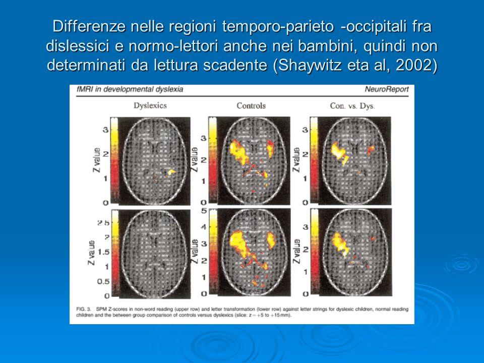 Differenze nelle regioni temporo-parieto -occipitali fra dislessici e normo-lettori anche nei bambini, quindi non determinati da lettura scadente (Sha