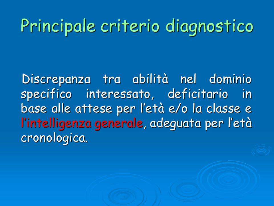 Principale criterio diagnostico Discrepanza tra abilità nel dominio specifico interessato, deficitario in base alle attese per letà e/o la classe e li