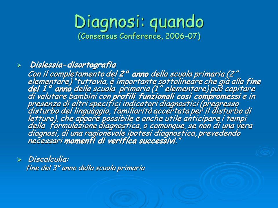 Diagnosi: quando (Consensus Conference, 2006-07) Dislessia-disortografia Dislessia-disortografia Con il completamento del 2° anno della scuola primari