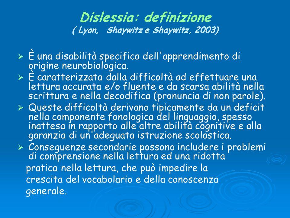 Dislessia: definizione ( Lyon, Shaywitz e Shaywitz, 2003) È una disabilità specifica dell'apprendimento di origine neurobiologica. È caratterizzata da