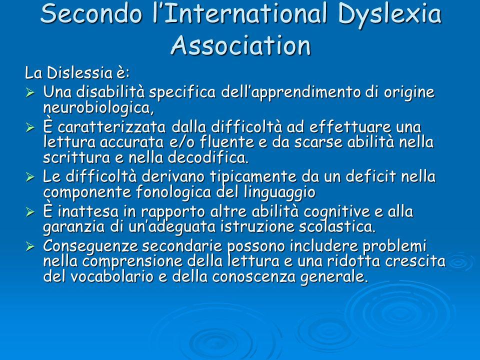 Secondo lInternational Dyslexia Association La Dislessia è: Una disabilità specifica dellapprendimento di origine neurobiologica, Una disabilità speci