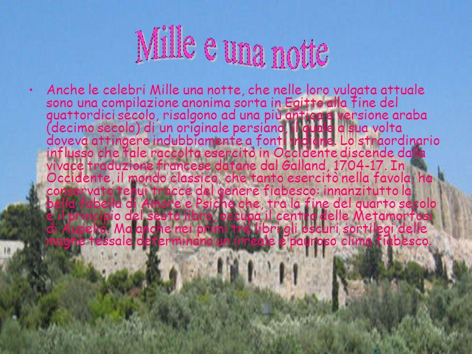 Anche le celebri Mille una notte, che nelle loro vulgata attuale sono una compilazione anonima sorta in Egitto alla fine del quattordici secolo, risal