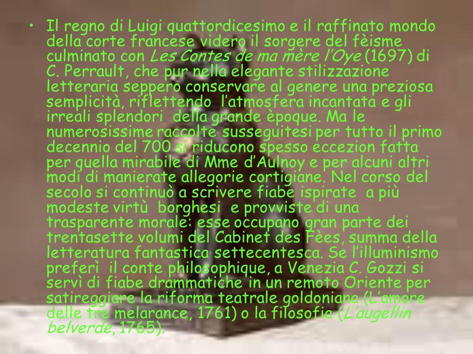Il regno di Luigi quattordicesimo e il raffinato mondo della corte francese videro il sorgere del fèisme culminato con Les Contes de ma mère lOye (169