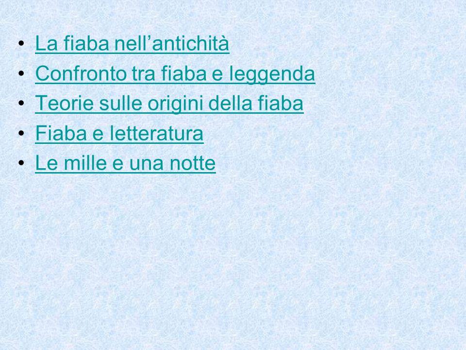 La fiaba nellantichità Confronto tra fiaba e leggenda Teorie sulle origini della fiaba Fiaba e letteratura Le mille e una notte