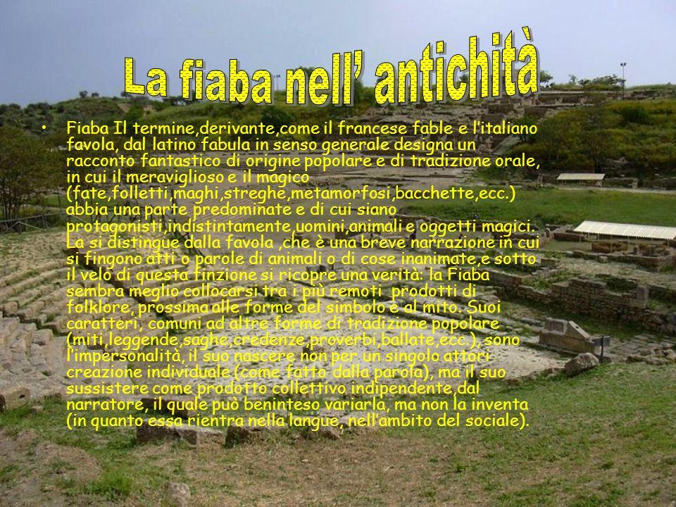 Fiaba Il termine,derivante,come il francese fable e litaliano favola, dal latino fabula in senso generale designa un racconto fantastico di origine po