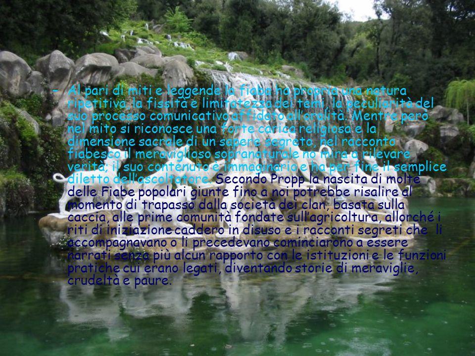 –Al pari di miti e leggende la fiaba ha propria una natura ripetitiva, la fissità e limitatezza dei temi, la peculiarità del suo processo comunicativo