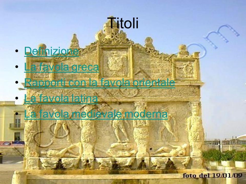 Titoli Definizione La favola greca Rapporti con la favola orientale La favola latina La favola medievale moderna