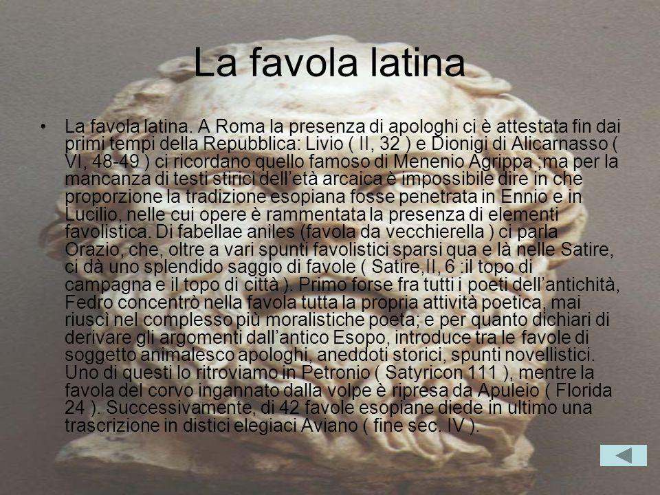 La favola latina La favola latina. A Roma la presenza di apologhi ci è attestata fin dai primi tempi della Repubblica: Livio ( II, 32 ) e Dionigi di A