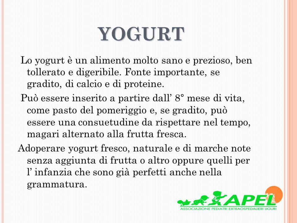 YOGURT YOGURT Lo yogurt è un alimento molto sano e prezioso, ben tollerato e digeribile. Fonte importante, se gradito, di calcio e di proteine. Può es