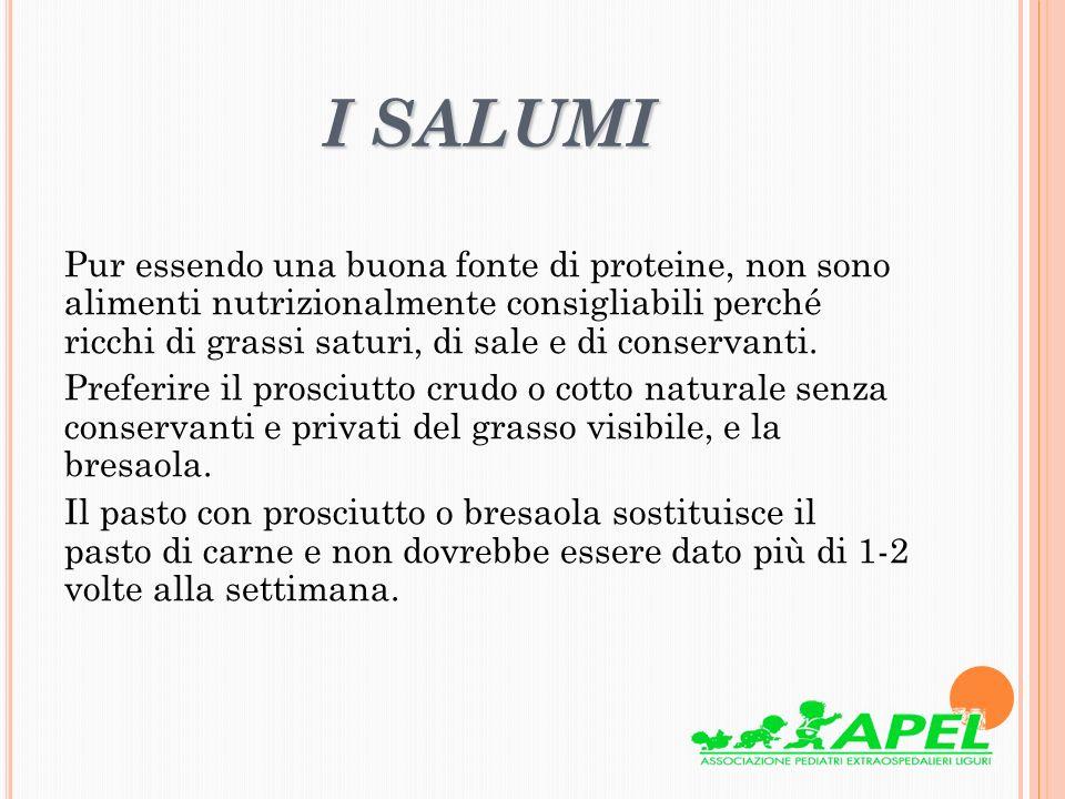 I SALUMI Pur essendo una buona fonte di proteine, non sono alimenti nutrizionalmente consigliabili perché ricchi di grassi saturi, di sale e di conser