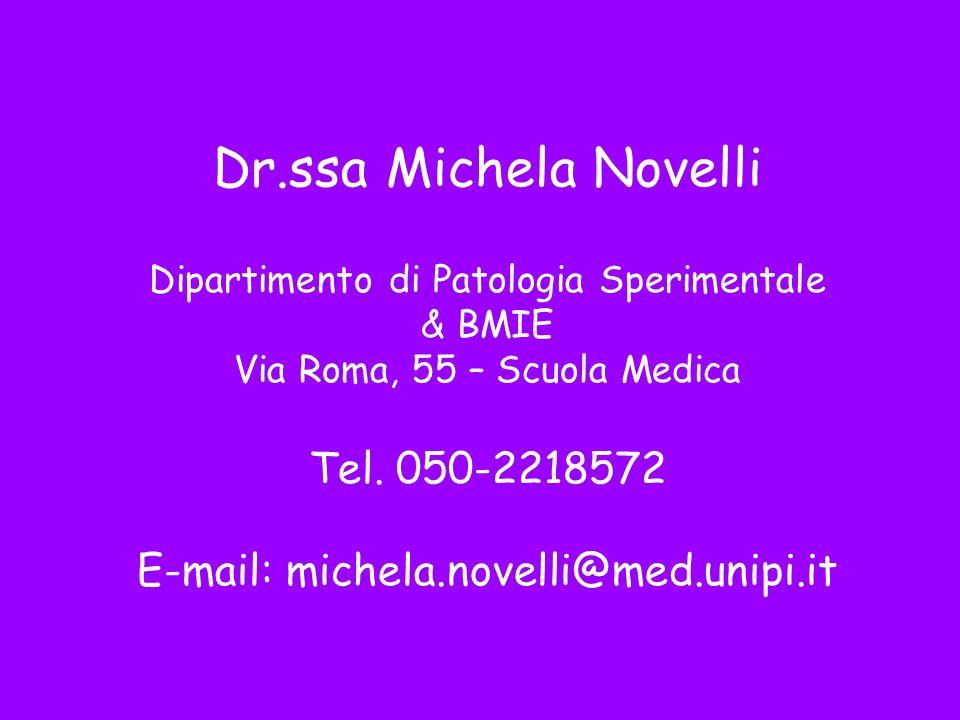 Dr.ssa Michela Novelli Dipartimento di Patologia Sperimentale & BMIE Via Roma, 55 – Scuola Medica Tel. 050-2218572 E-mail: michela.novelli@med.unipi.i