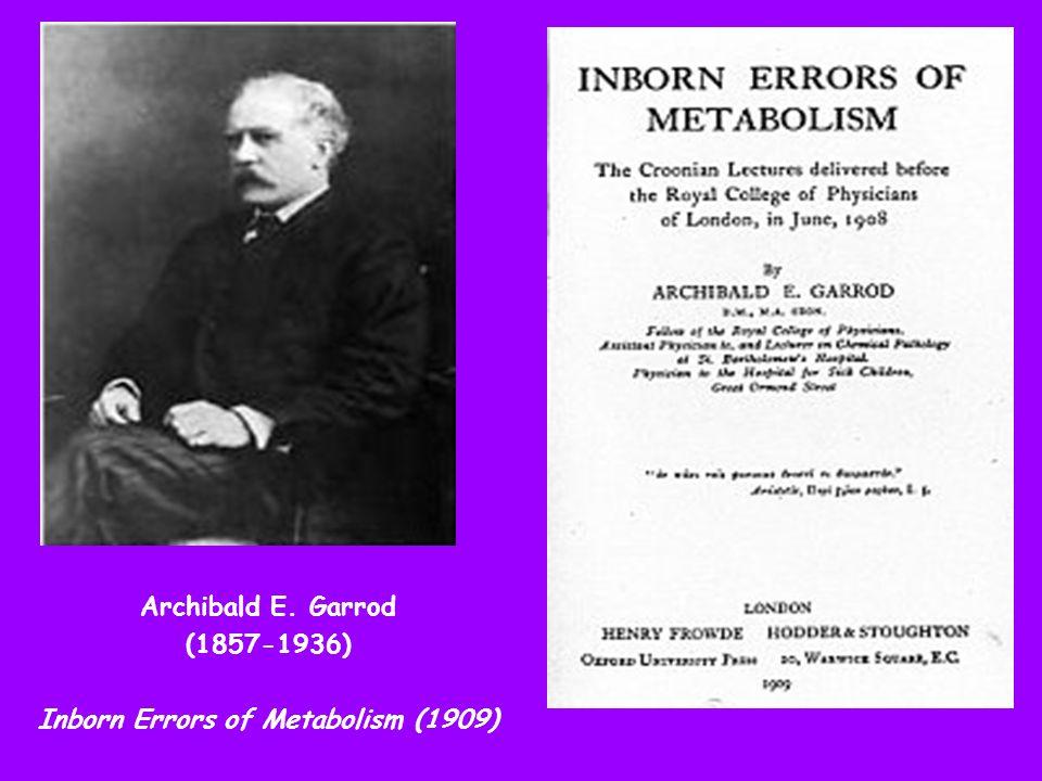 Archibald E. Garrod (1857-1936) Inborn Errors of Metabolism (1909)