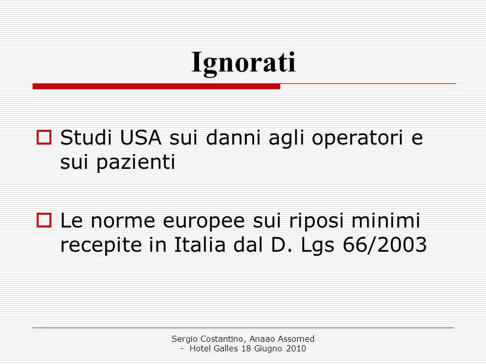 Sergio Costantino, Anaao Assomed - Hotel Galles 18 Giugno 2010 Ignorati Studi USA sui danni agli operatori e sui pazienti Le norme europee sui riposi minimi recepite in Italia dal D.