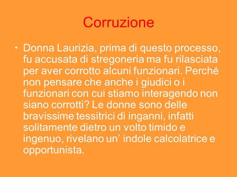 Corruzione Donna Laurizia, prima di questo processo, fu accusata di stregoneria ma fu rilasciata per aver corrotto alcuni funzionari. Perché non pensa