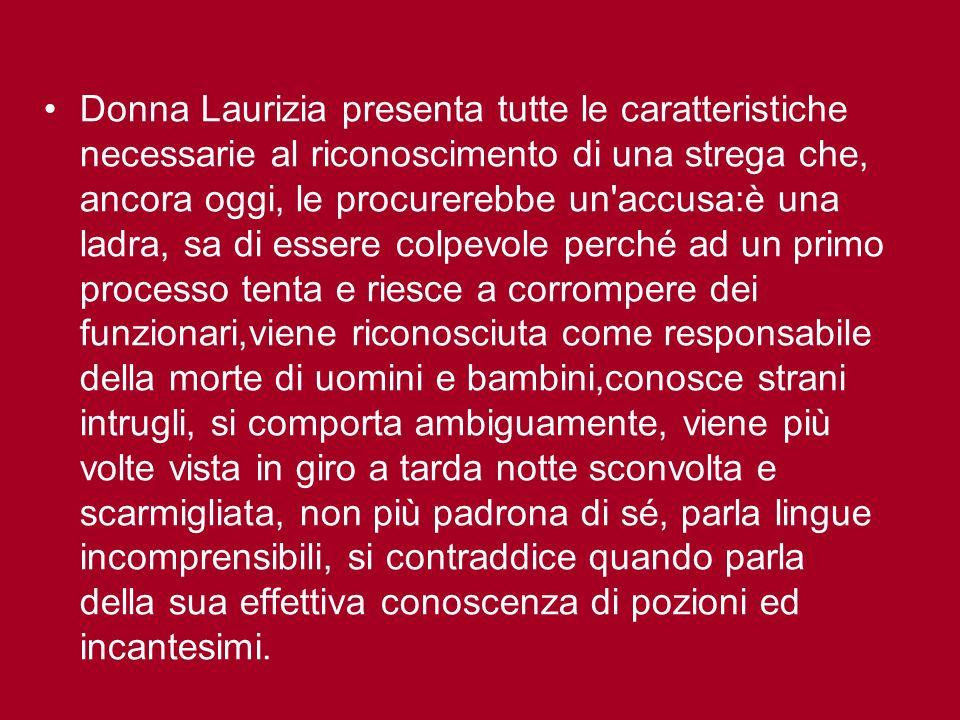 Donna Laurizia presenta tutte le caratteristiche necessarie al riconoscimento di una strega che, ancora oggi, le procurerebbe un'accusa:è una ladra, s