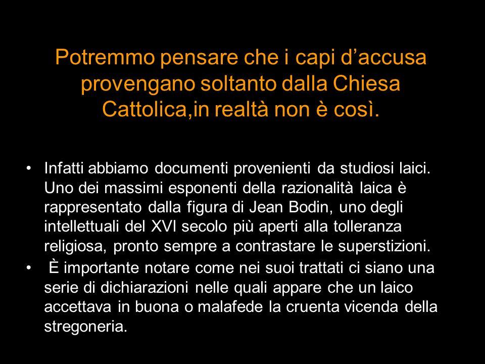 Potremmo pensare che i capi daccusa provengano soltanto dalla Chiesa Cattolica,in realtà non è così. Infatti abbiamo documenti provenienti da studiosi