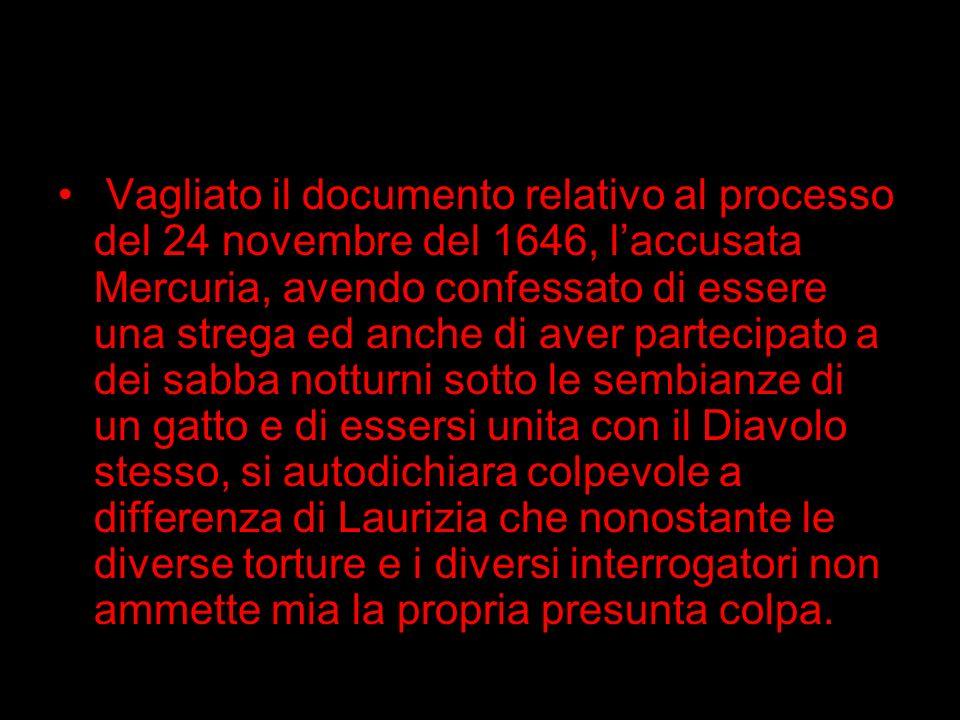 Vagliato il documento relativo al processo del 24 novembre del 1646, laccusata Mercuria, avendo confessato di essere una strega ed anche di aver parte