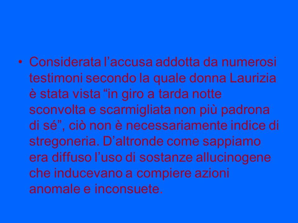 Considerata laccusa addotta da numerosi testimoni secondo la quale donna Laurizia è stata vista in giro a tarda notte sconvolta e scarmigliata non più