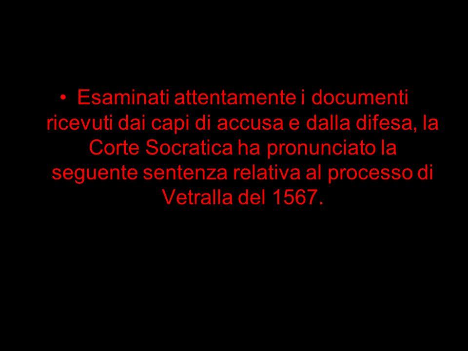 Esaminati attentamente i documenti ricevuti dai capi di accusa e dalla difesa, la Corte Socratica ha pronunciato la seguente sentenza relativa al proc