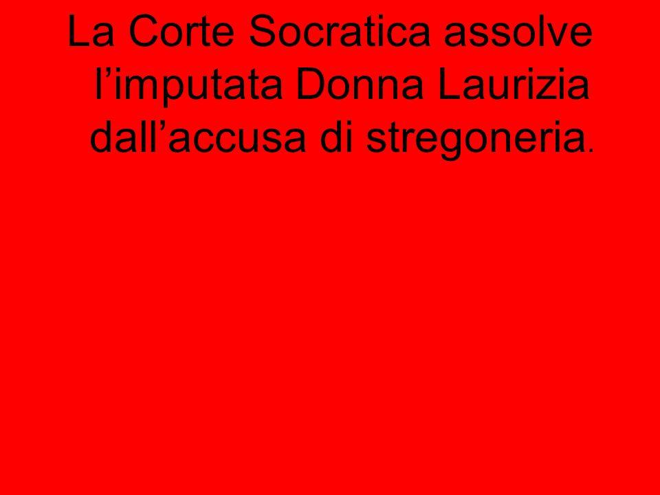 La Corte Socratica assolve limputata Donna Laurizia dallaccusa di stregoneria.