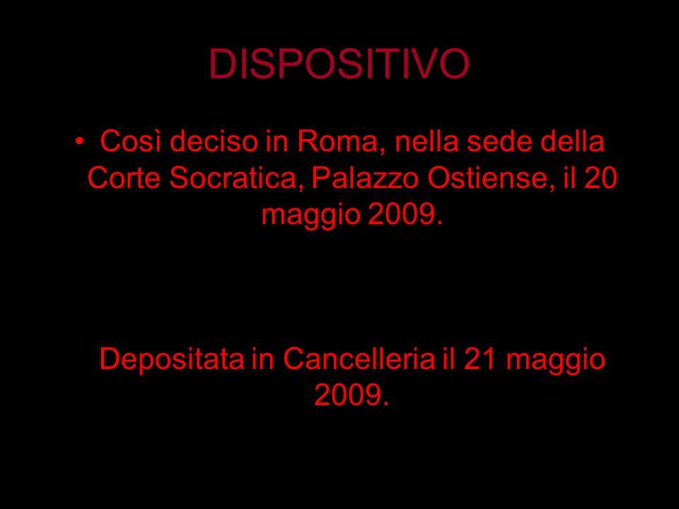 DISPOSITIVO Così deciso in Roma, nella sede della Corte Socratica, Palazzo Ostiense, il 20 maggio 2009. Depositata in Cancelleria il 21 maggio 2009.