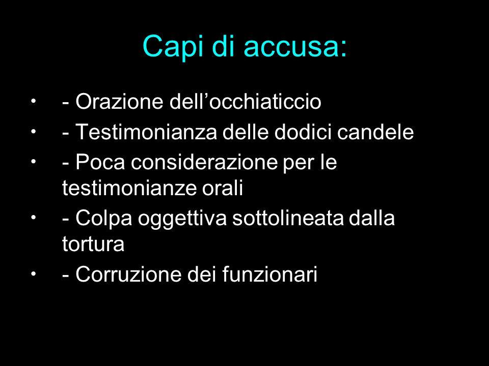 Capi di accusa: - Orazione dellocchiaticcio - Testimonianza delle dodici candele - Poca considerazione per le testimonianze orali - Colpa oggettiva so