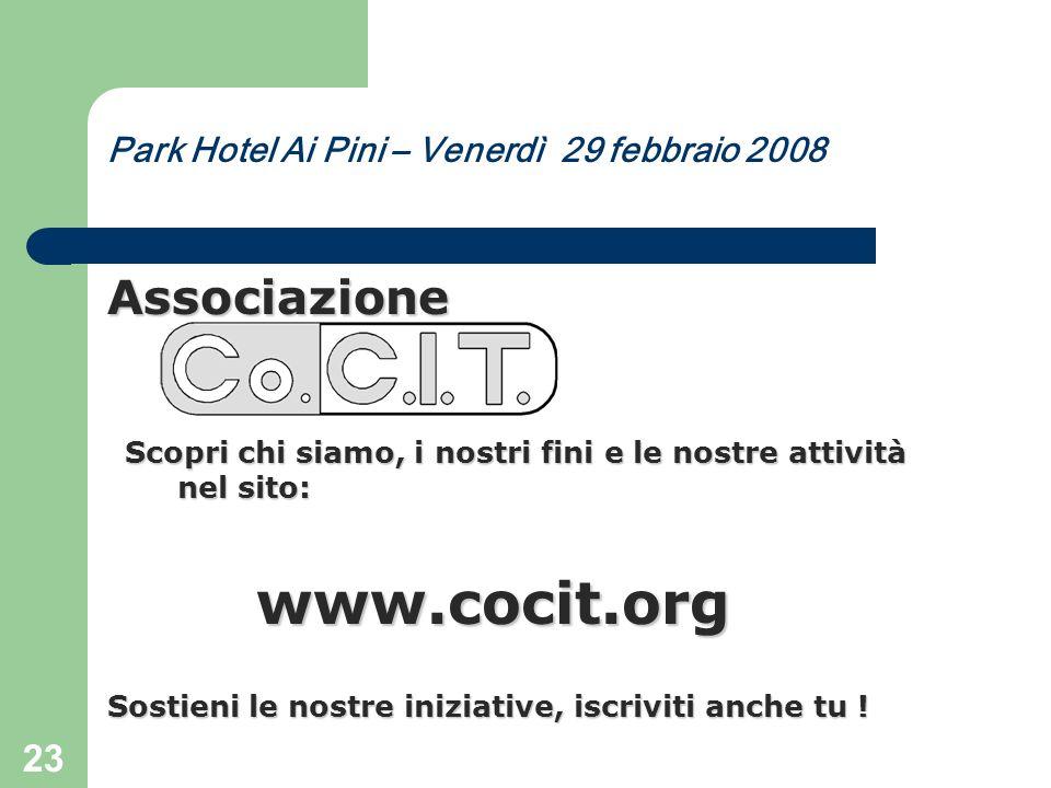 23 Park Hotel Ai Pini – Venerdì 29 febbraio 2008 Associazione Scopri chi siamo, i nostri fini e le nostre attività nel sito: www.cocit.org Sostieni le