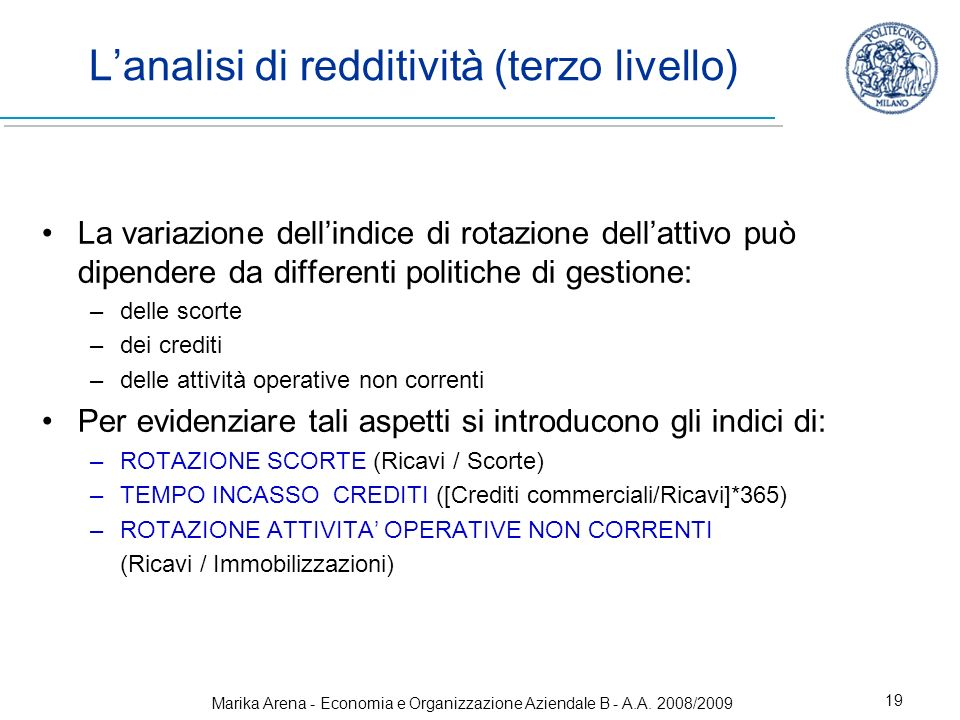 Marika Arena - Economia e Organizzazione Aziendale B - A.A. 2008/2009 19 Lanalisi di redditività (terzo livello) La variazione dellindice di rotazione