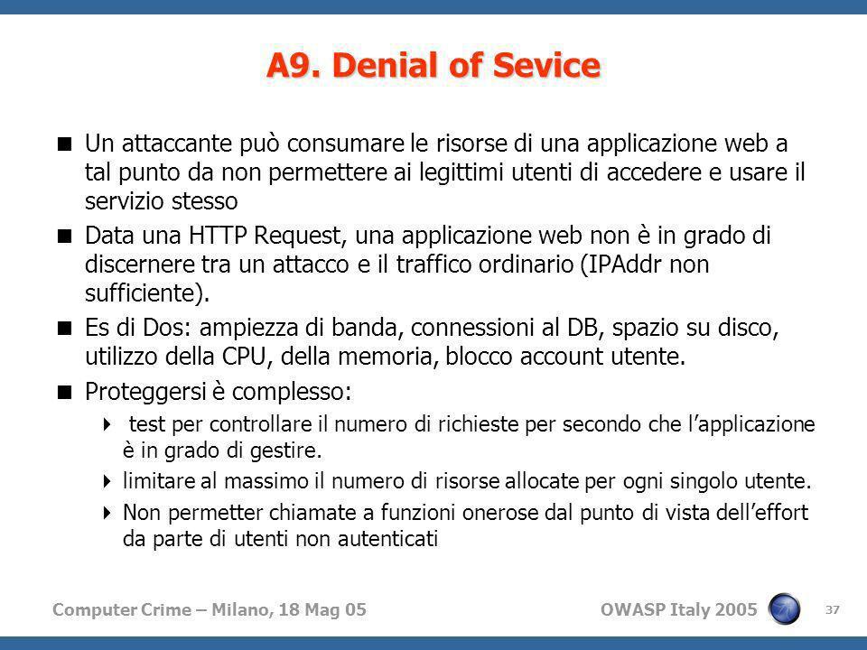 Computer Crime – Milano, 18 Mag 05 OWASP Italy 2005 37 Un attaccante può consumare le risorse di una applicazione web a tal punto da non permettere ai