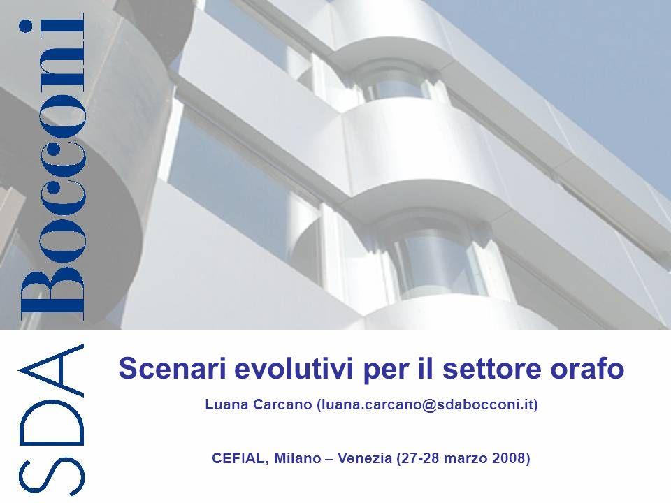 Copyright SDA Bocconi 2008 1 Scenari evolutivi per il settore orafo Luana Carcano (luana.carcano@sdabocconi.it) CEFIAL, Milano – Venezia (27-28 marzo