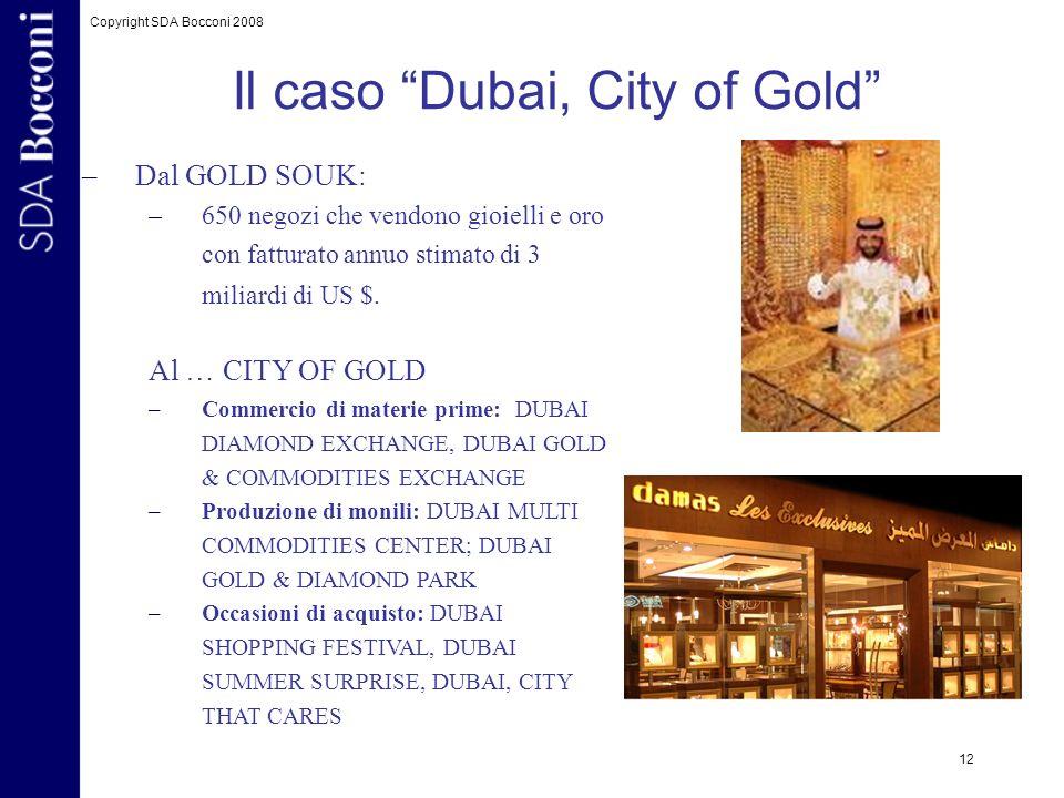 Copyright SDA Bocconi 2008 12 –Dal GOLD SOUK: –650 negozi che vendono gioielli e oro con fatturato annuo stimato di 3 miliardi di US $. Al … CITY OF G