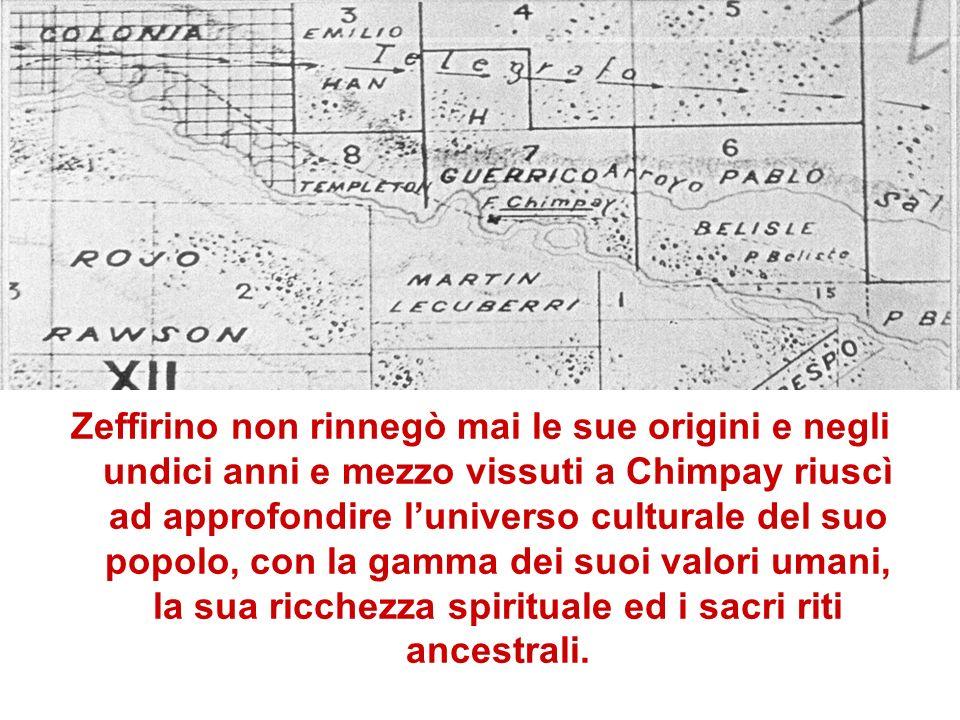 Zeffirino non rinnegò mai le sue origini e negli undici anni e mezzo vissuti a Chimpay riuscì ad approfondire luniverso culturale del suo popolo, con