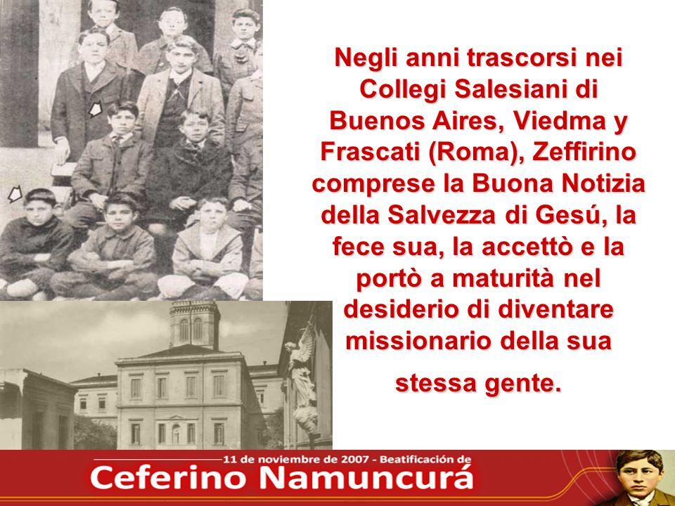 Negli anni trascorsi nei Collegi Salesiani di Buenos Aires, Viedma y Frascati (Roma), Zeffirino comprese la Buona Notizia della Salvezza di Gesú, la f