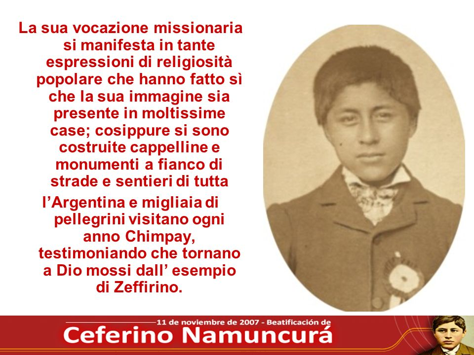 La sua vocazione missionaria si manifesta in tante espressioni di religiosità popolare che hanno fatto sì che la sua immagine sia presente in moltissi