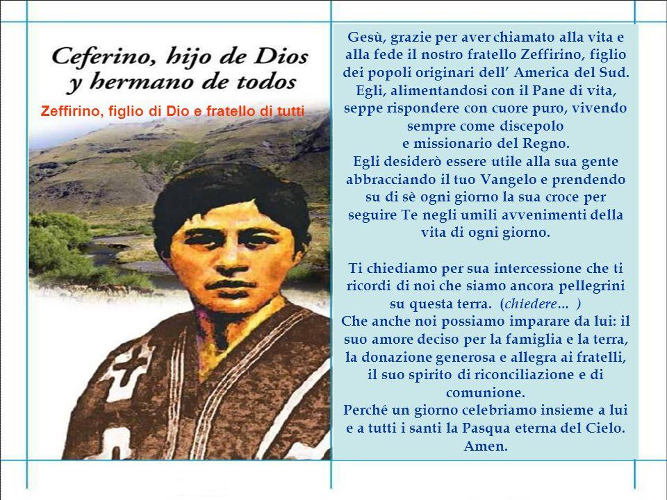 Zeffirino, figlio di Dio e fratello di tutti Gesù, grazie per aver chiamato alla vita e alla fede il nostro fratello Zeffirino, figlio dei popoli orig