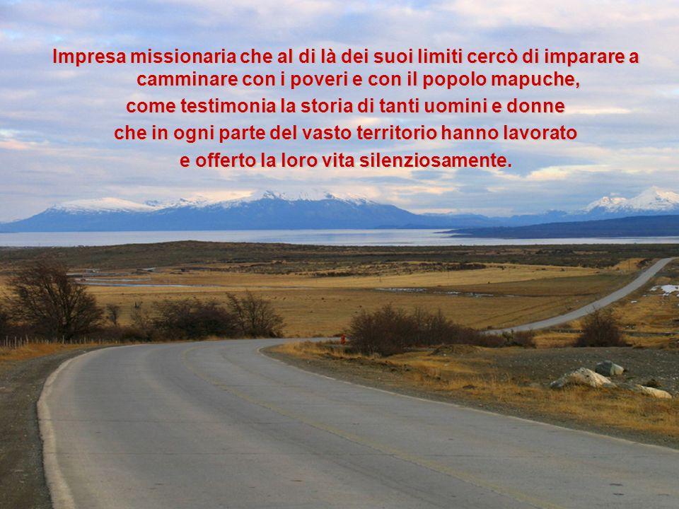 Impresa missionaria che al di là dei suoi limiti cercò di imparare a camminare con i poveri e con il popolo mapuche, come testimonia la storia di tant