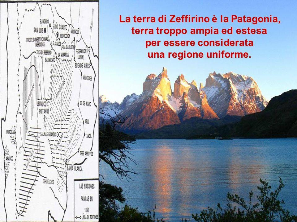 La terra di Zeffirino è la Patagonia, La terra di Zeffirino è la Patagonia, terra troppo ampia ed estesa per essere considerata una regione uniforme.