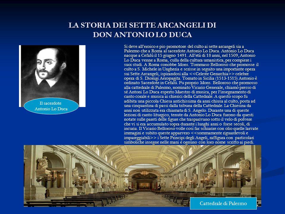 LA STORIA DEI SETTE ARCANGELI DI DON ANTONIO LO DUCA Si deve alleroico e pio promotore del culto ai sette arcangeli sia a Palermo che a Roma al sacerd