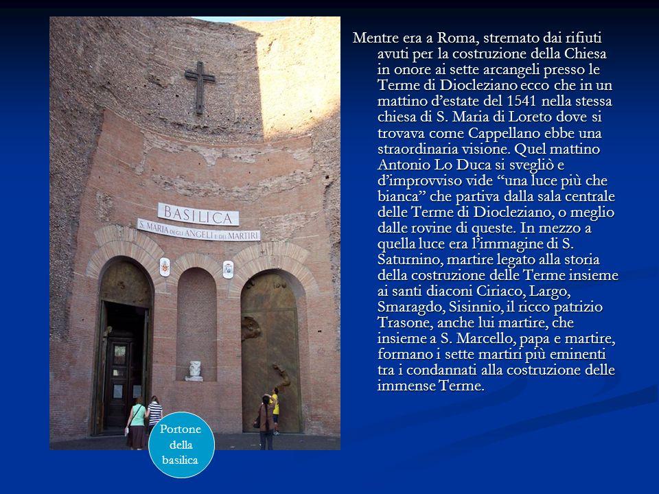 Mentre era a Roma, stremato dai rifiuti avuti per la costruzione della Chiesa in onore ai sette arcangeli presso le Terme di Diocleziano ecco che in u