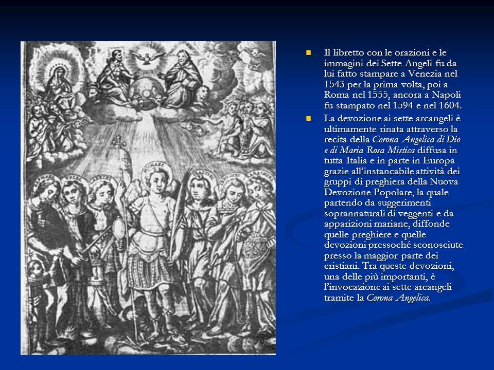 Il libretto con le orazioni e le immagini dei Sette Angeli fu da lui fatto stampare a Venezia nel 1543 per la prima volta, poi a Roma nel 1555, ancora