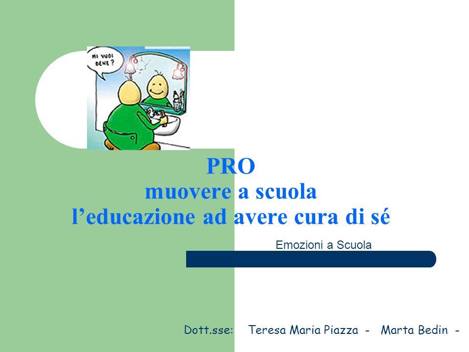 PRO muovere a scuola leducazione ad avere cura di sé Dott.sse: Teresa Maria Piazza - Marta Bedin - Emozioni a Scuola