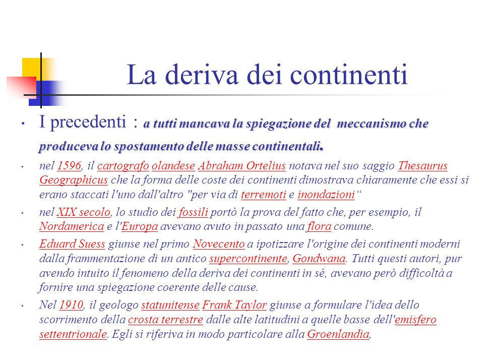 La deriva dei continenti a tutti mancava la spiegazione del meccanismo che produceva lo spostamento delle masse continentali.