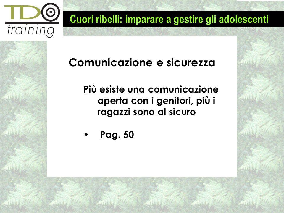 Comunicazione e sicurezza Più esiste una comunicazione aperta con i genitori, più i ragazzi sono al sicuro Pag. 50 Cuori ribelli: imparare a gestire g