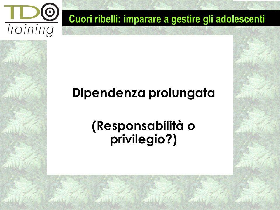 Dipendenza prolungata (Responsabilità o privilegio?) Cuori ribelli: imparare a gestire gli adolescenti