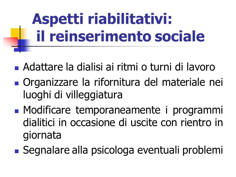 Aspetti riabilitativi: il reinserimento sociale Adattare la dialisi ai ritmi o turni di lavoro Organizzare la rifornitura del materiale nei luoghi di