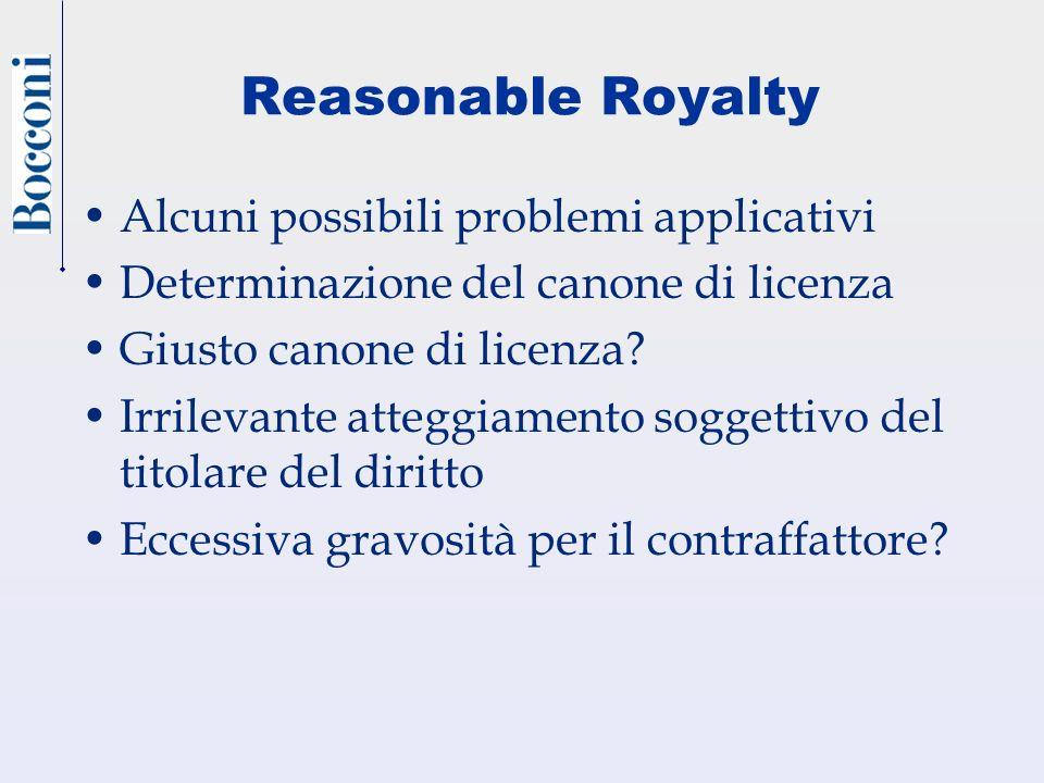 Reasonable Royalty Alcuni possibili problemi applicativi Determinazione del canone di licenza Giusto canone di licenza? Irrilevante atteggiamento sogg