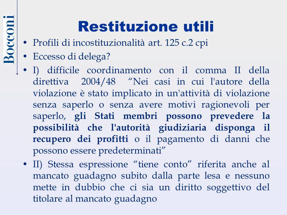 Restituzione utili Profili di incostituzionalità art. 125 c.2 cpi Eccesso di delega? I) difficile coordinamento con il comma II della direttiva 2004/4