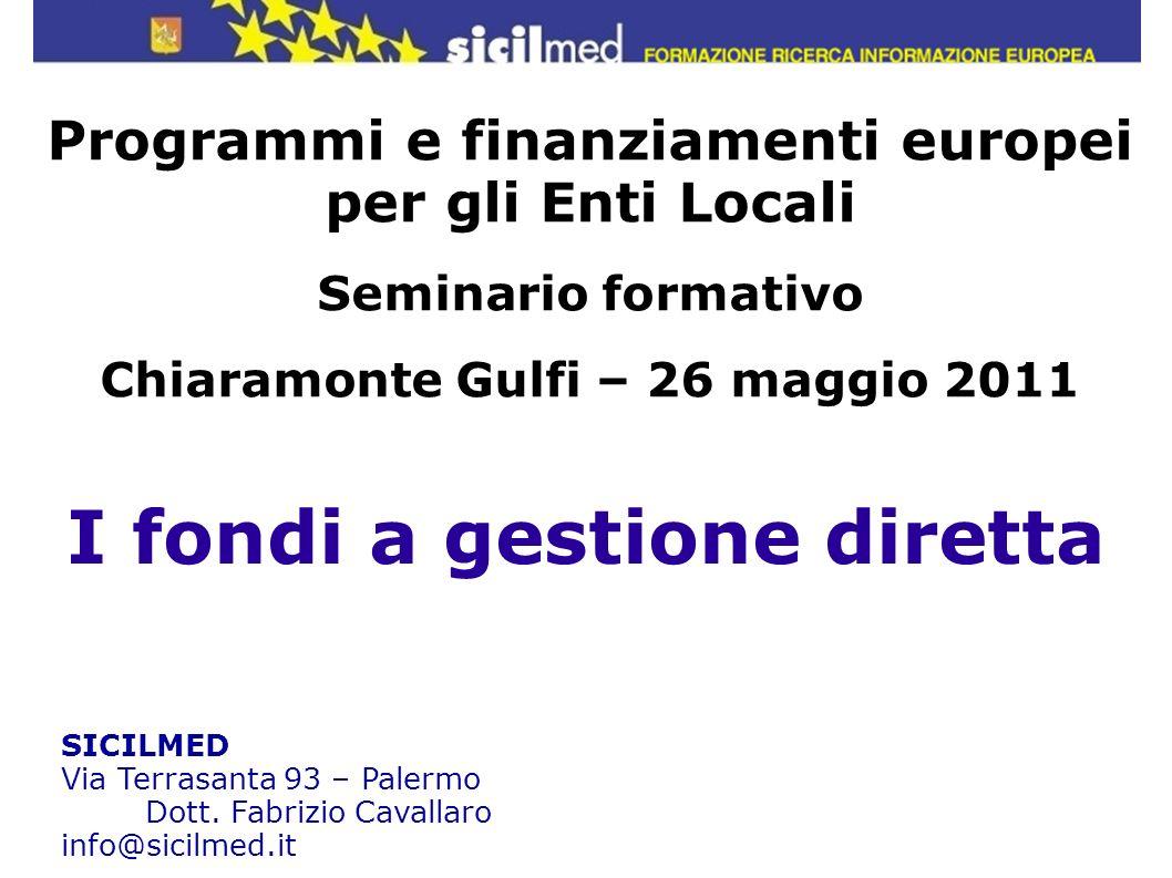 I fondi a gestione diretta SICILMED Via Terrasanta 93 – Palermo Dott. Fabrizio Cavallaro info@sicilmed.it Programmi e finanziamenti europei per gli En